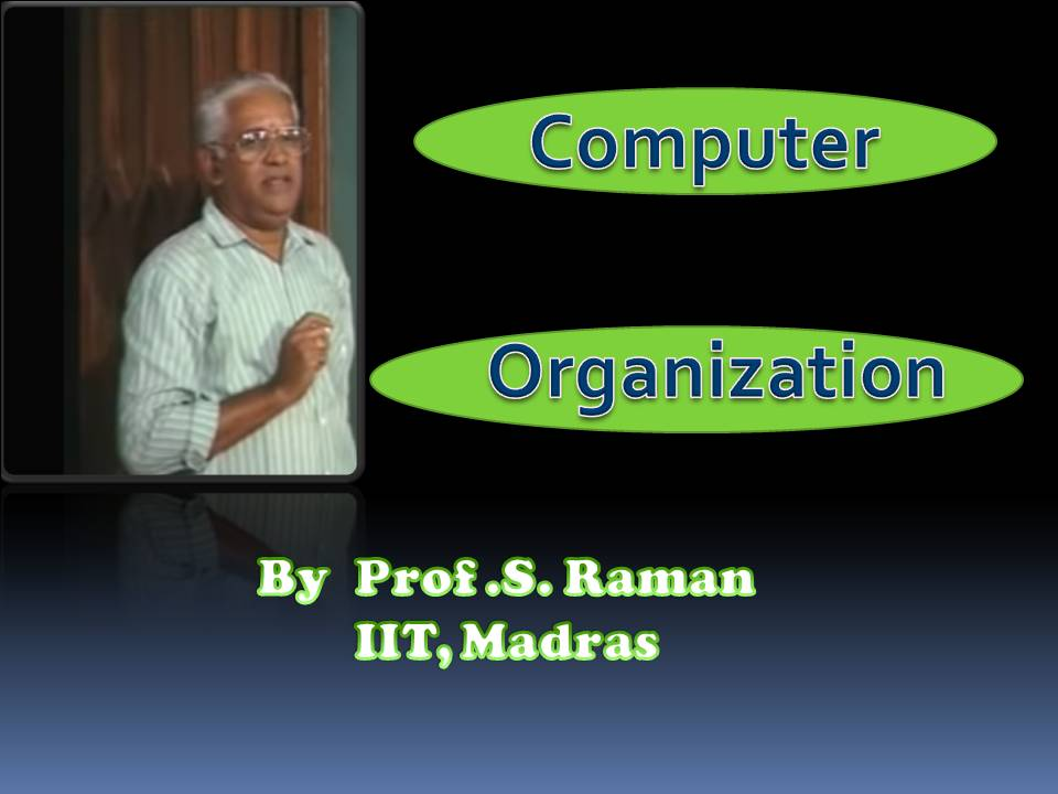 http://study.aisectonline.com/images/SubCategory/Video Lecture Series on Computer Organization by Prof. S. Raman, IIT Madras.jpg