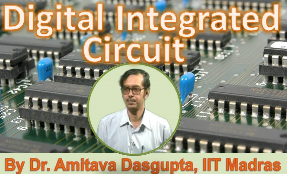 http://study.aisectonline.com/images/SubCategory/Video Lecture Series on Digital Integrated Circuits by Dr. Amitava Dasgupta,IIT Madras.jpg