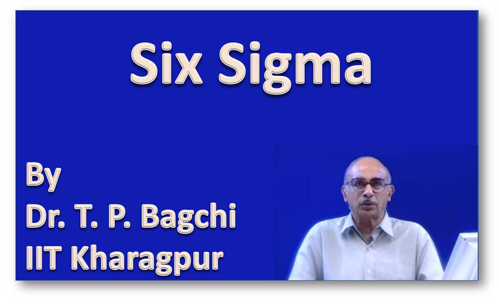 http://study.aisectonline.com/images/SubCategory/Video Lecture Series on Six Sigma by Dr. T. P. Bagchi, IIT Kharagpur.jpg