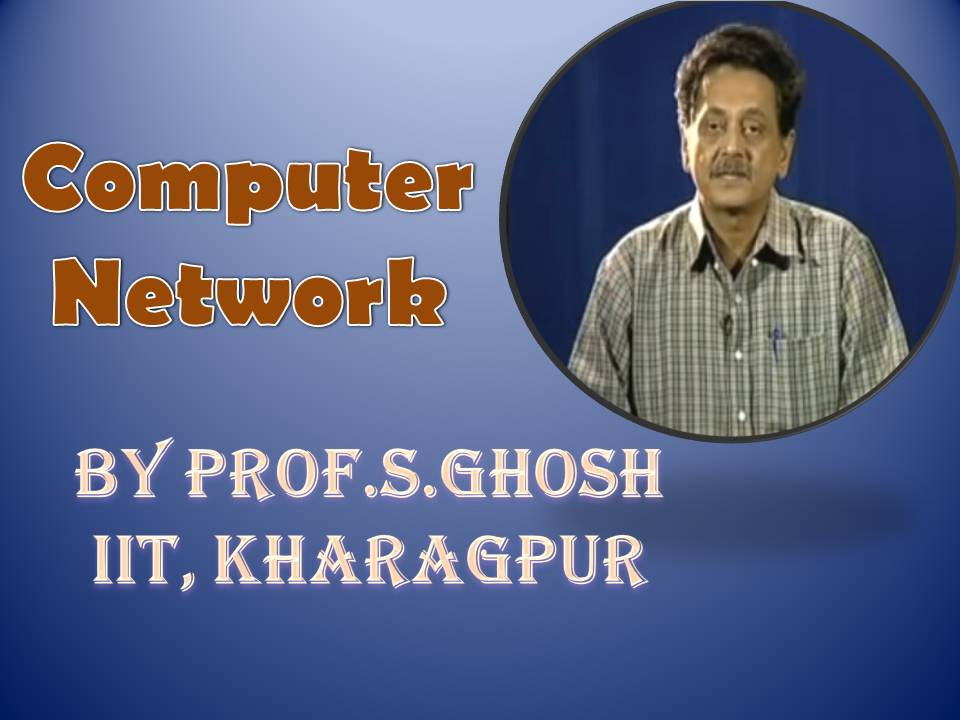 http://study.aisectonline.com/images/SubCategory/Video Lecture Series on Computer Networks by Prof. S.Ghosh, IIT, Kharagpur.jpg