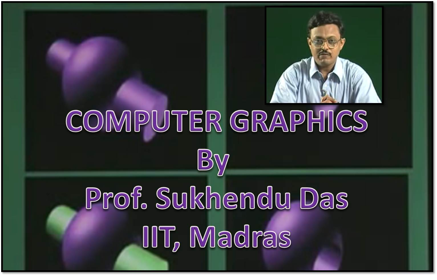 http://study.aisectonline.com/images/SubCategory/Video Lectures on Computer Graphics by Dr. Sukhendu Das,  IIT Madras.jpg