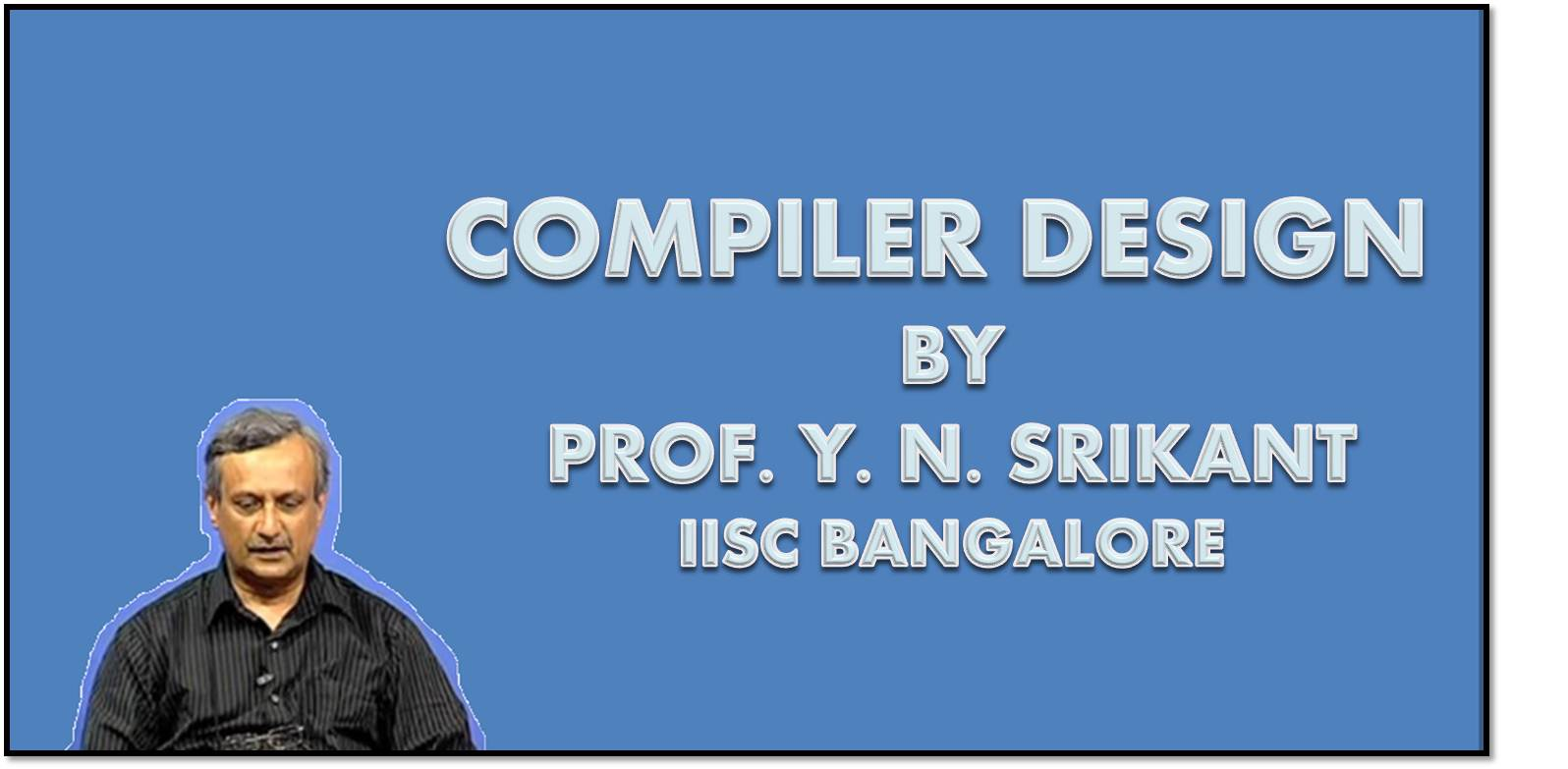 http://study.aisectonline.com/images/SubCategory/Video lecture series on Compiler Design by Prof. Y.N.Srikant, IISC Bangalore.jpg